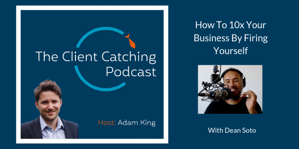 Dean Soto Adam King The Client Catching Podcast