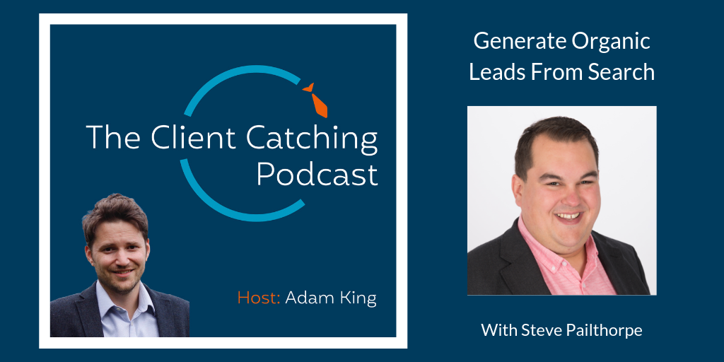 Client Catching Podcast - Steve Pailthorpe: Generate Organic Leads From Search