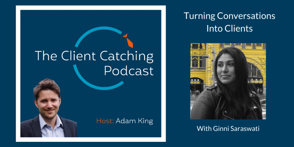 The Client Catching Podcast With Adam King - Ginni Saraswati: Turning Conversations Into Clients