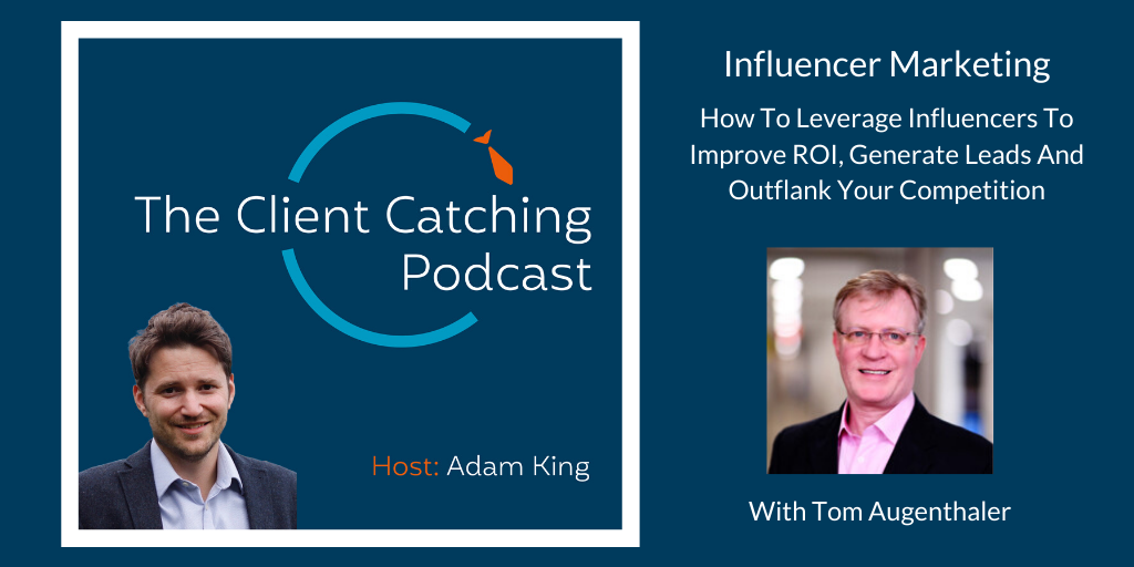 The Client Catching Podcast With Adam King - Tom Augenthaler: Influencer Marketing