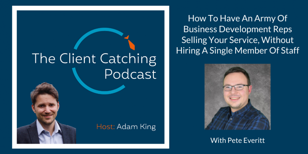 The Client Catching Podcast With Adam King - Pete Everitt: