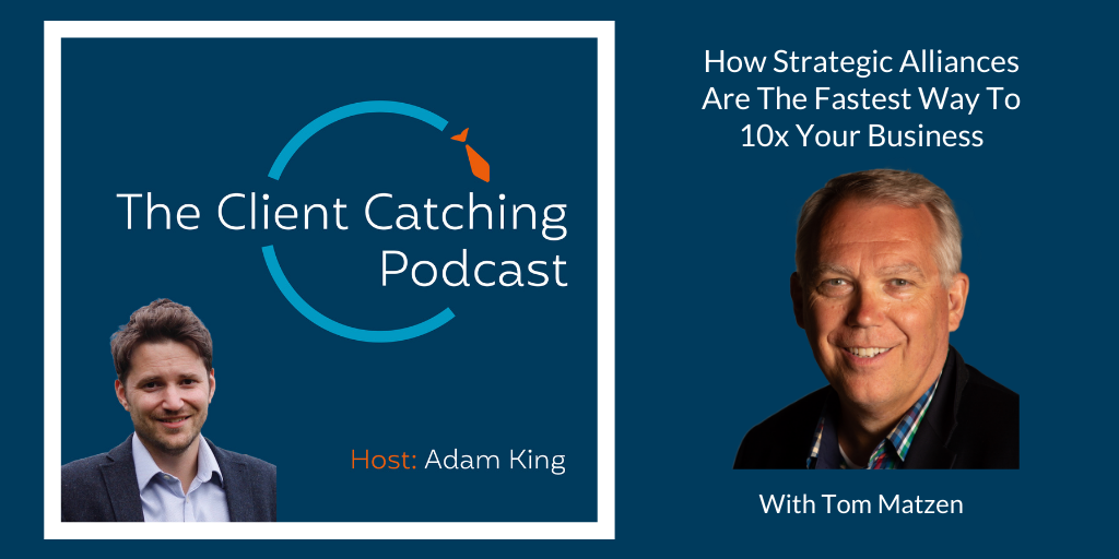 How Strategic Alliances Are The Fastest Way To 10x Your Business With Tom Matzen