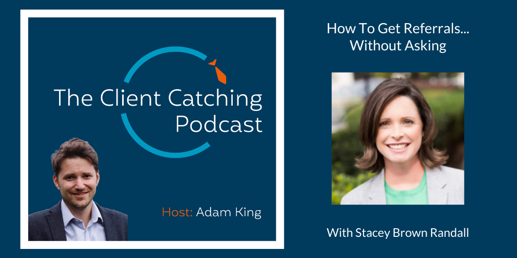 The Client Catching Podcast With Adam King - Stacey Brown Randall
