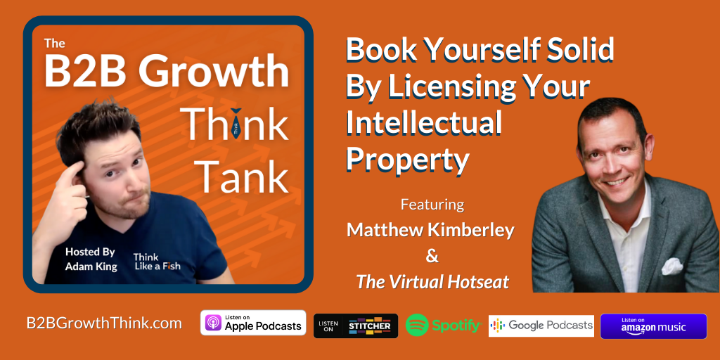B2B Growth Think Tank - Adam King - Book Yourself Solid By Licensing Your Intellectual Property with Matthew Kimberley