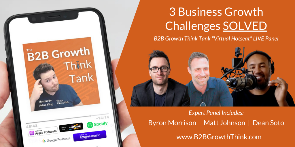 3 Business Growth Challenges SOLVED with Matt Johnson, Dean Soto and Byron Morrison: The B2B Growth Think Tank From Adam King
