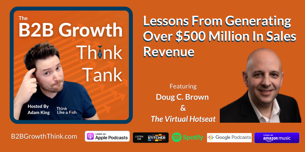 B2B Growth Think Tank - Adam King - Lessons From Generating Over $500 Million In Sales Revenue
