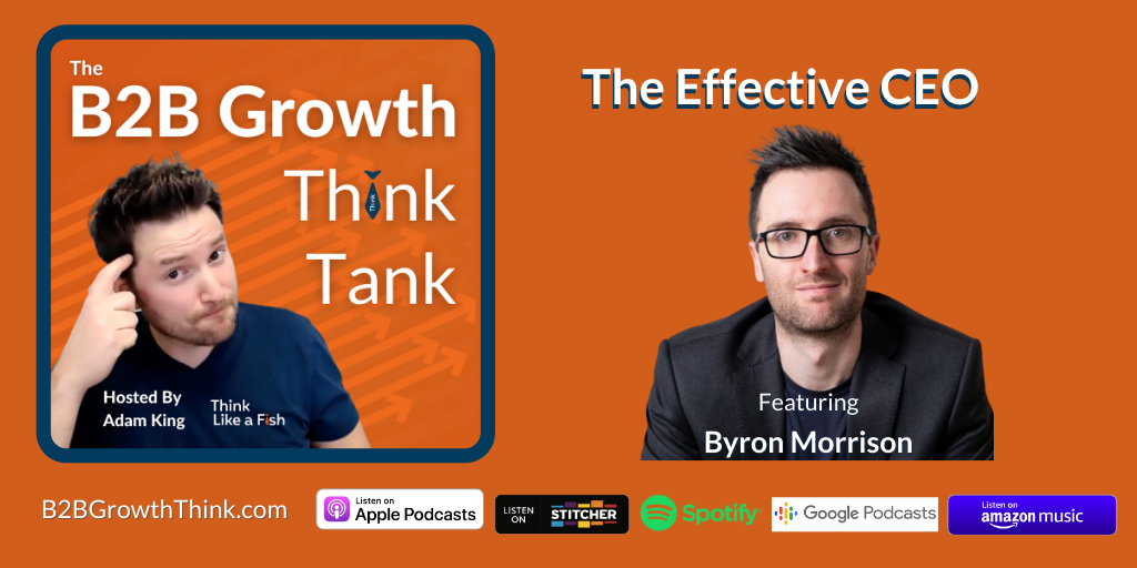 B2B Growth Think Tank - Adam King - The Effective CEO with Byron Morrison