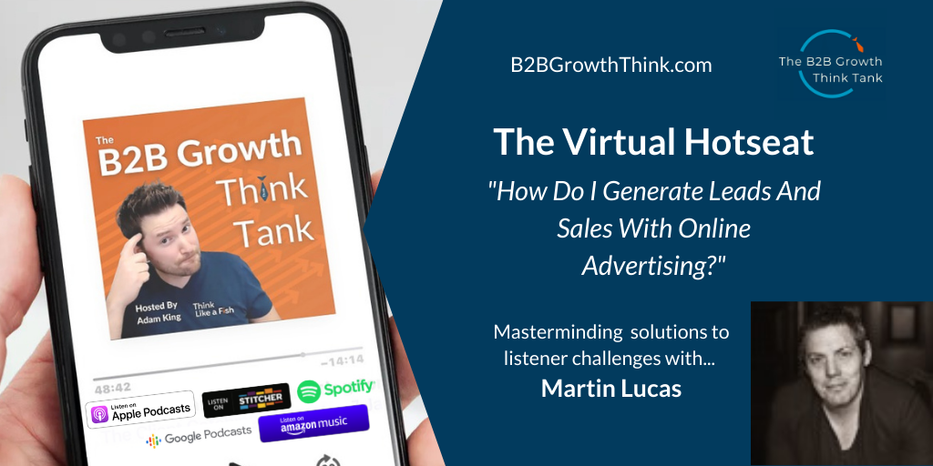 B2B Growth Think Tank - Adam King - how do i generate leads and sales with online advertising