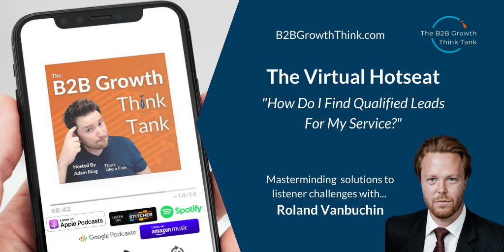 B2B Growth Think Tank - Adam King - How Do I Find Qualified Leads For My Service