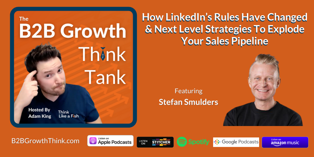 B2B Growth Think Tank - Adam King - How LinkedIn's Rules Have Changed & Next Level Strategies To Explode Your Sales Pipeline