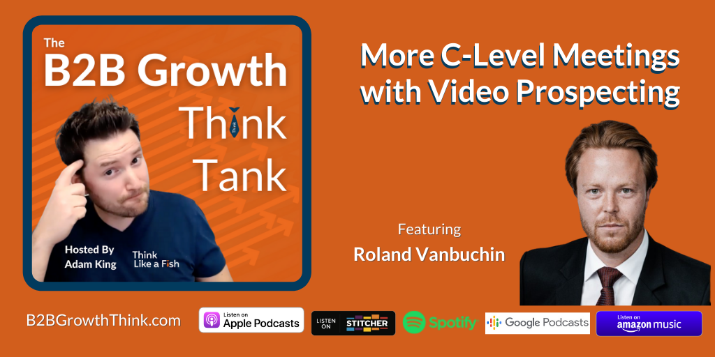 B2B Growth Think Tank - Adam King - More C Level Meetings with Video Prospecting