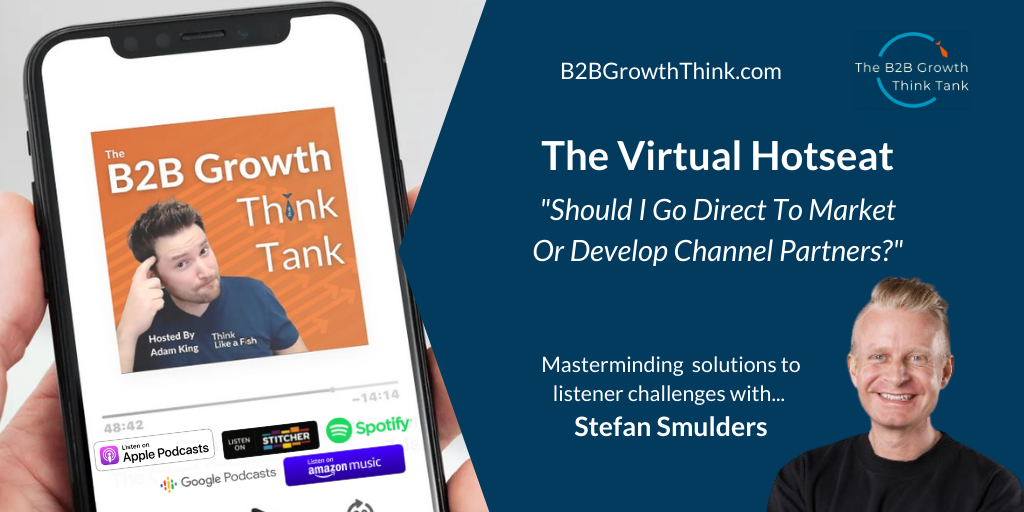 B2B Growth Think Tank - Adam King -Should I Go Direct To Market Or Develop Channel Partners