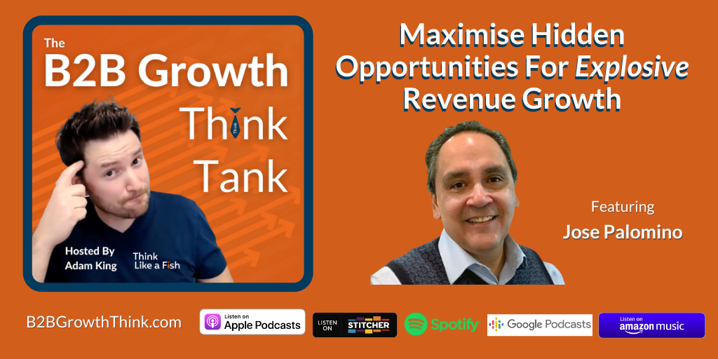 B2B Growth Think Tank - Adam King - Maximise Hidden Opportunities For Explosive Revenue Growth